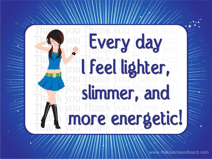 Every day I feel lighter and... Weight Loss Affirmations at http://www.makeavisionboard.com/weight-loss-affirmations