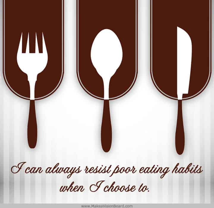 I can always resist poor eating habits when... Weight Loss Affirmations at http://www.makeavisionboard.com/weight-loss-affirmations