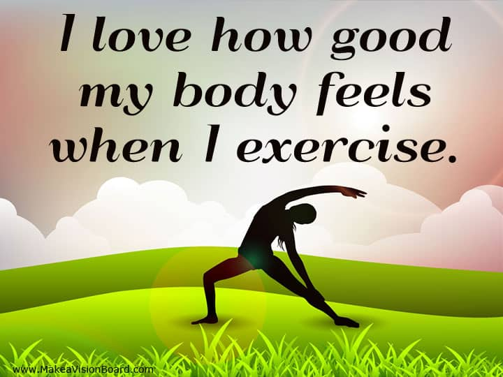 I love how good my body feels when... Weight Loss Affirmations at http://www.makeavisionboard.com/weight-loss-affirmations