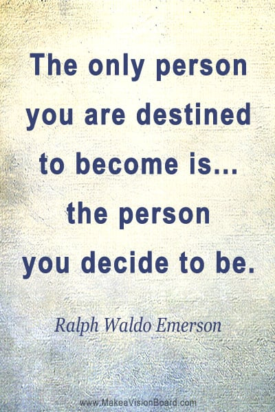 The only person you are destined to become is... - Ralph Waldo Emerson - Law of Attraction Quotes at http://makeavisionboard.com