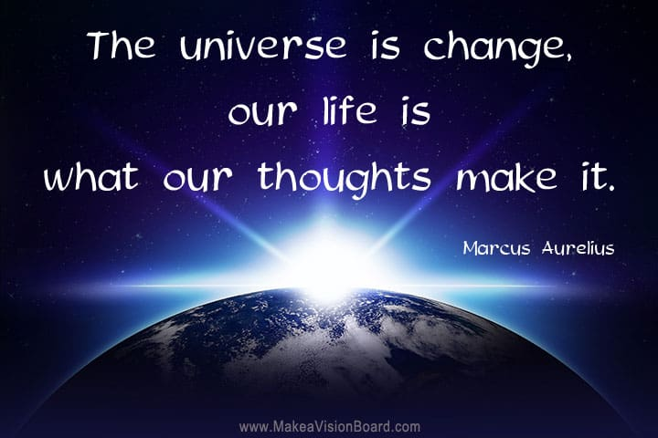 The Universe is Change - Aurelius - Law of Attraction Quotes at http://makeavisionboard.com