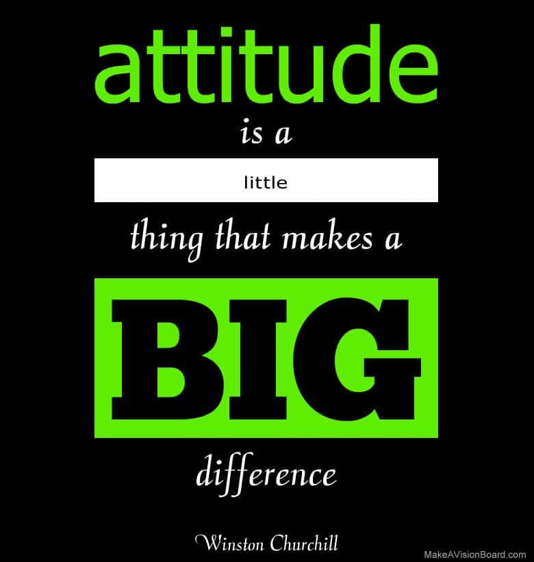 """Attitude is a little thing that makes a big difference."" - Winston Churchill"