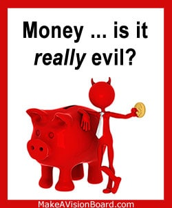 Money is the root of all evil - FALSE! http://makeavisionboard.com/law-of-attraction-money/