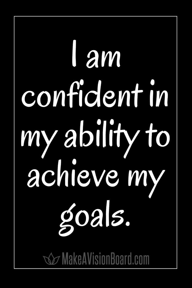 I am confident in my ability to achieve my goals. MakeAVisionBoard.com