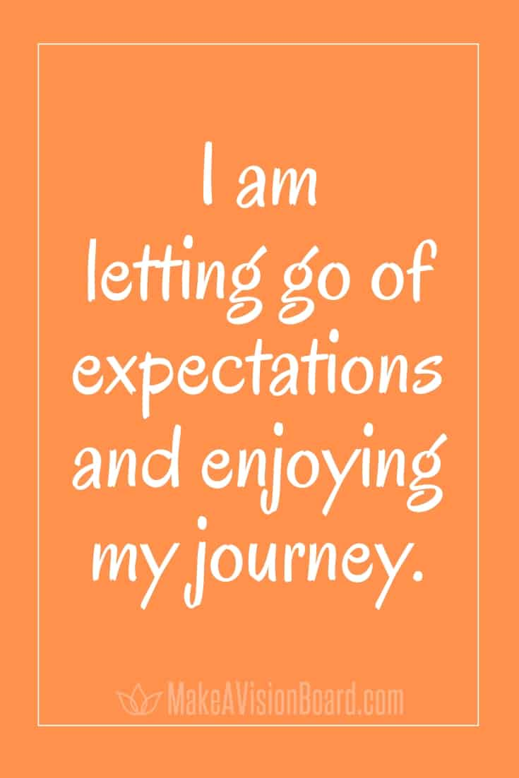 I am letting go of expectations and enjoying my journey. MakeAVisionBoard.com