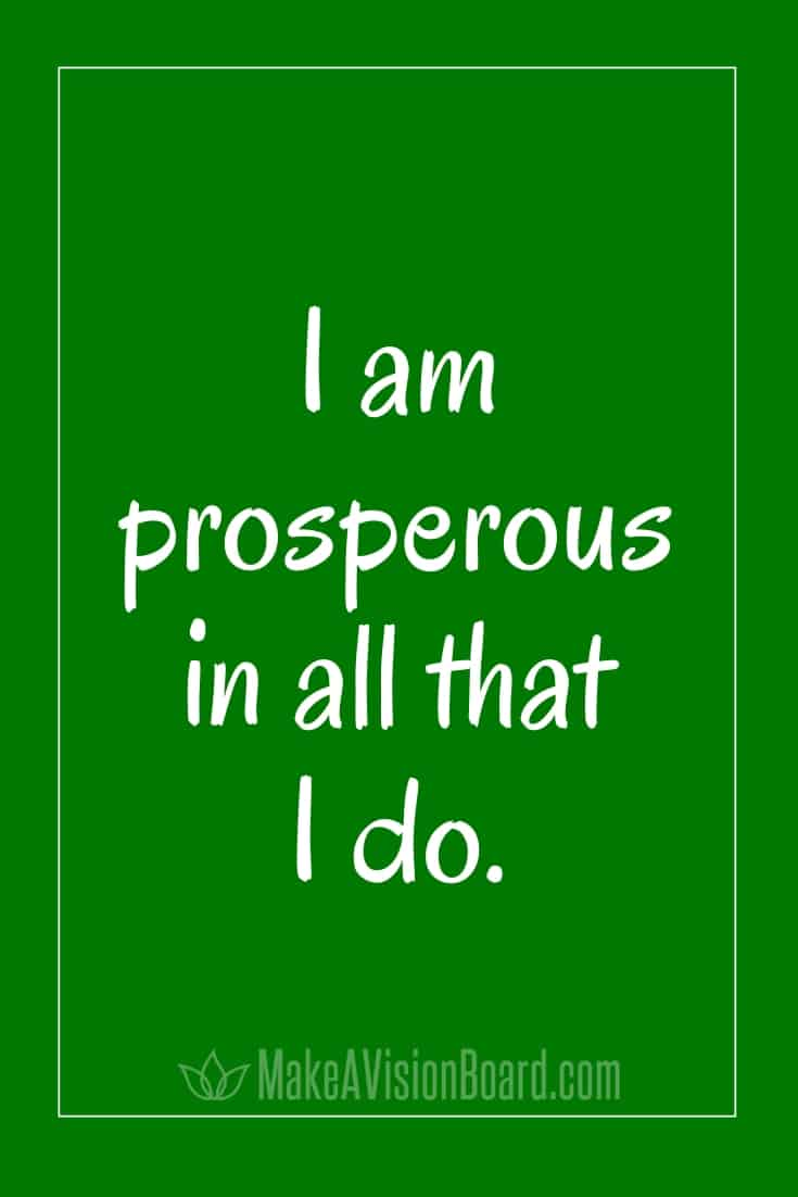 I Am Affirmations from MakeAVisionBoard.com - I am prosperous in all that I do.